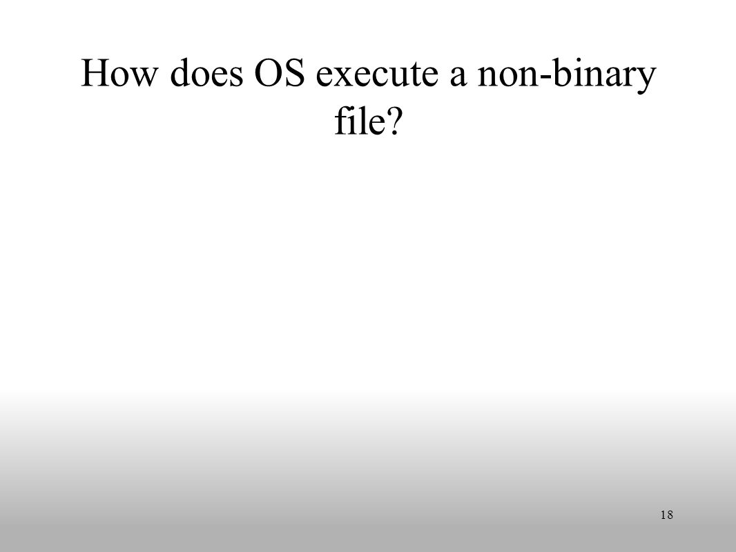 How does OS execute a non-binary file 18