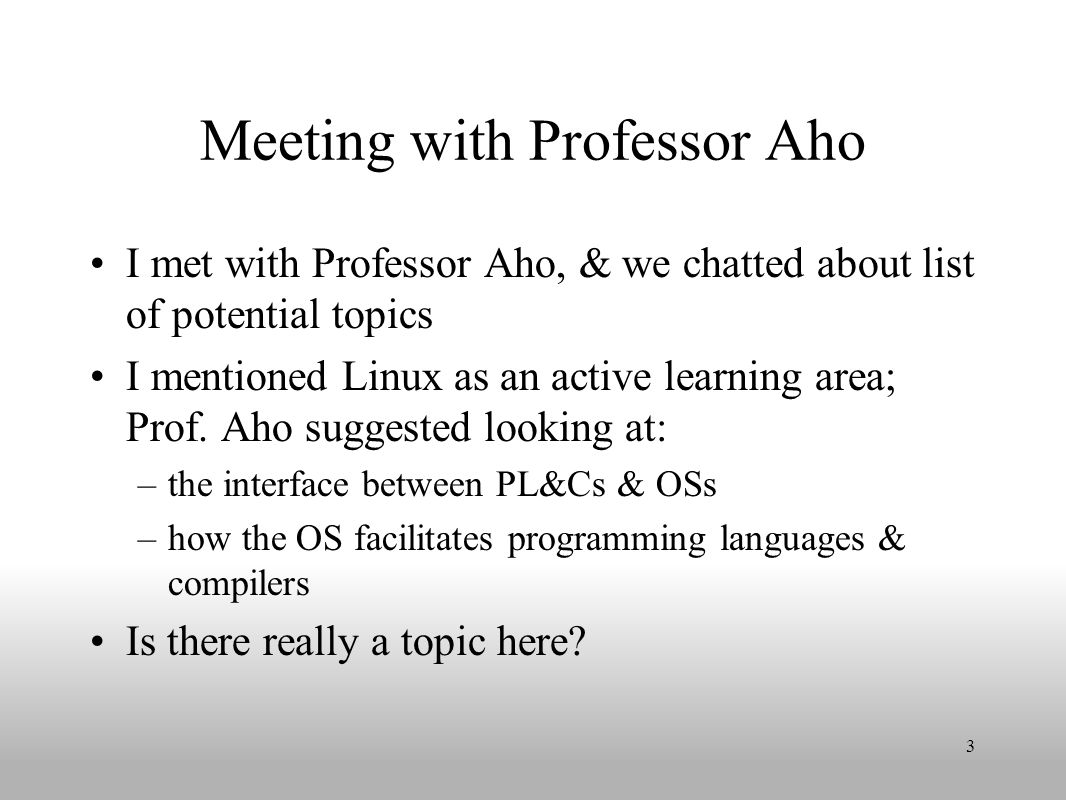 Meeting with Professor Aho I met with Professor Aho, & we chatted about list of potential topics I mentioned Linux as an active learning area; Prof.