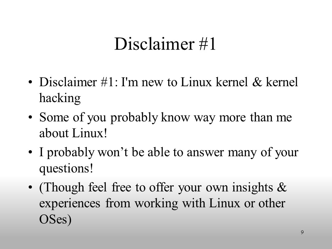 Disclaimer #2 Disclaimer #2: The Linux kernel is constantly changing, so anything I discuss today might already be out of date.