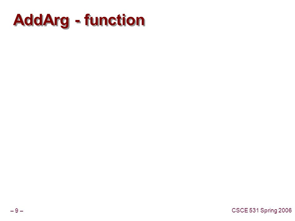 – 9 – CSCE 531 Spring 2006 AddArg - function