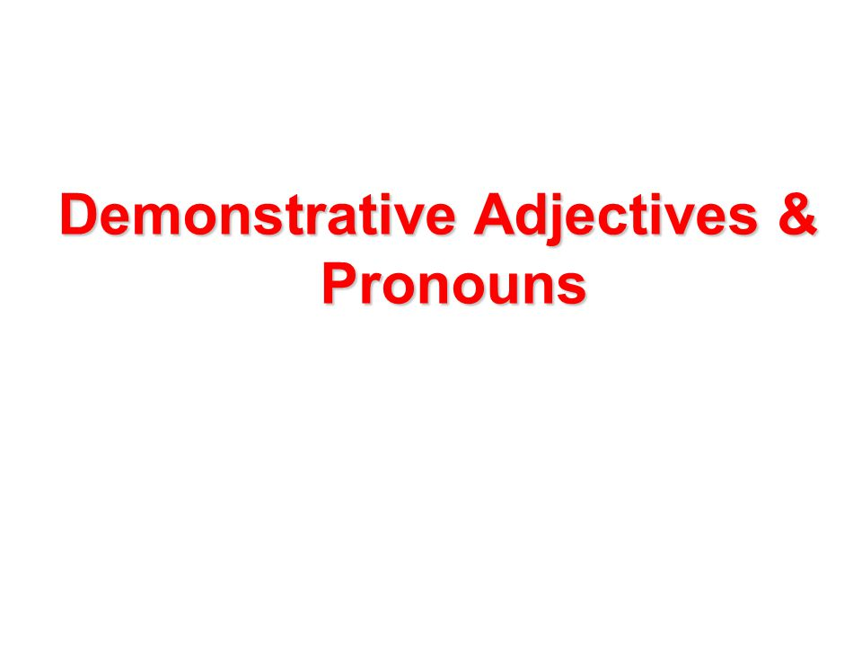  In Spanish, as in English, demonstrative adjectives are words that demonstrate or point out nouns.