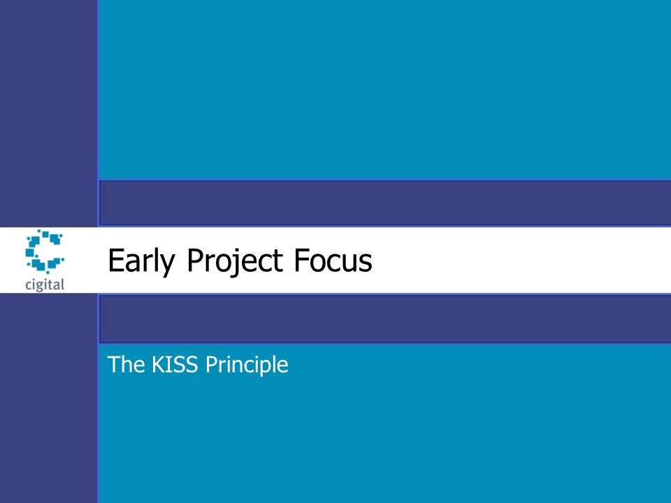 Early Project Focus The KISS Principle