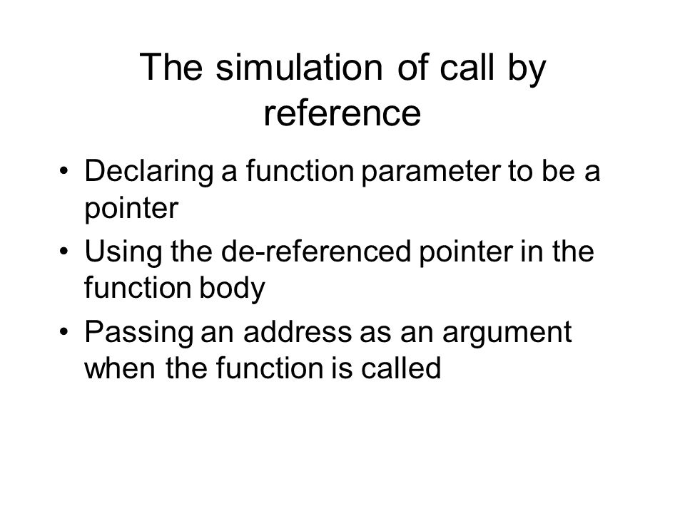 The simulation of call by reference Declaring a function parameter to be a pointer Using the de-referenced pointer in the function body Passing an address as an argument when the function is called