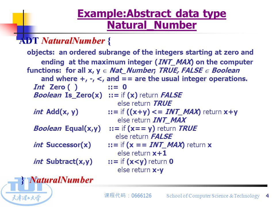 课程代码: 0666126 School of Computer Science &Technology 4 Example:Abstract data type Natural_Number ADT NaturalNumber { objects: an ordered subrange of t
