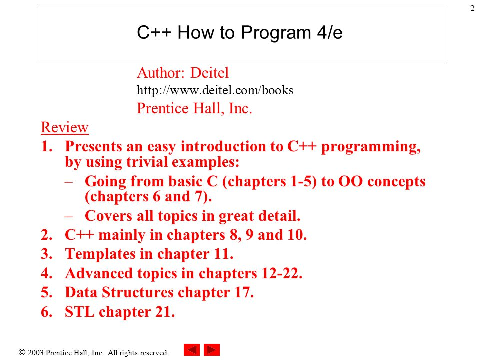 2 C++ How to Program 4/e Author: Deitel http://www.deitel.com/books Prentice Hall, Inc.