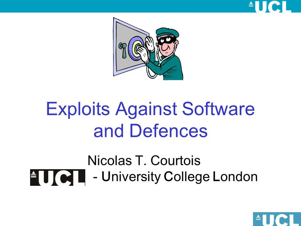 Exploits Against Software and Defences Nicolas T. Courtois - University College London
