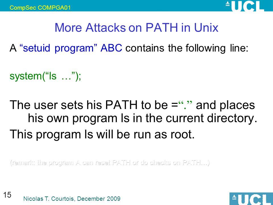 CompSec COMPGA01 Nicolas T. Courtois, December 2009 15 More Attacks on PATH in Unix