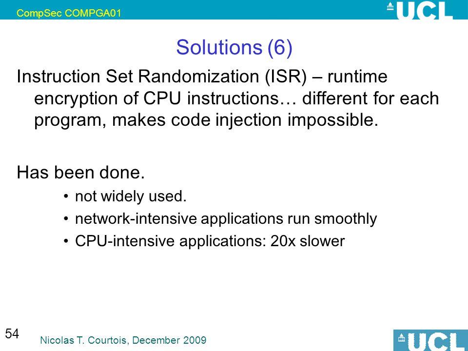 CompSec COMPGA01 Nicolas T. Courtois, December 2009 54 Solutions (6) Instruction Set Randomization (ISR) – runtime encryption of CPU instructions … di