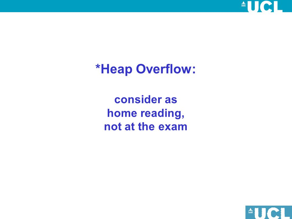 *Heap Overflow: consider as home reading, not at the exam