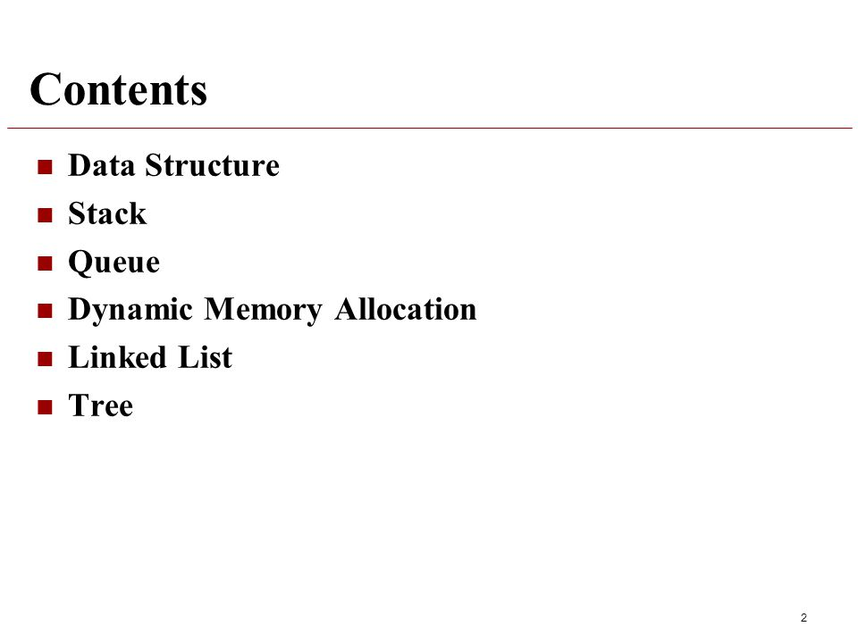 Contents Data Structure Stack Queue Dynamic Memory Allocation Linked List Tree 2