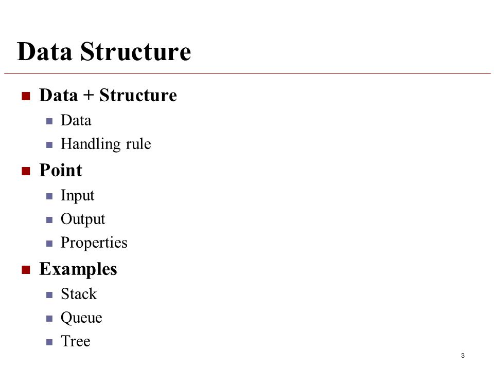 Data Structure Data + Structure Data Handling rule Point Input Output Properties Examples Stack Queue Tree 3