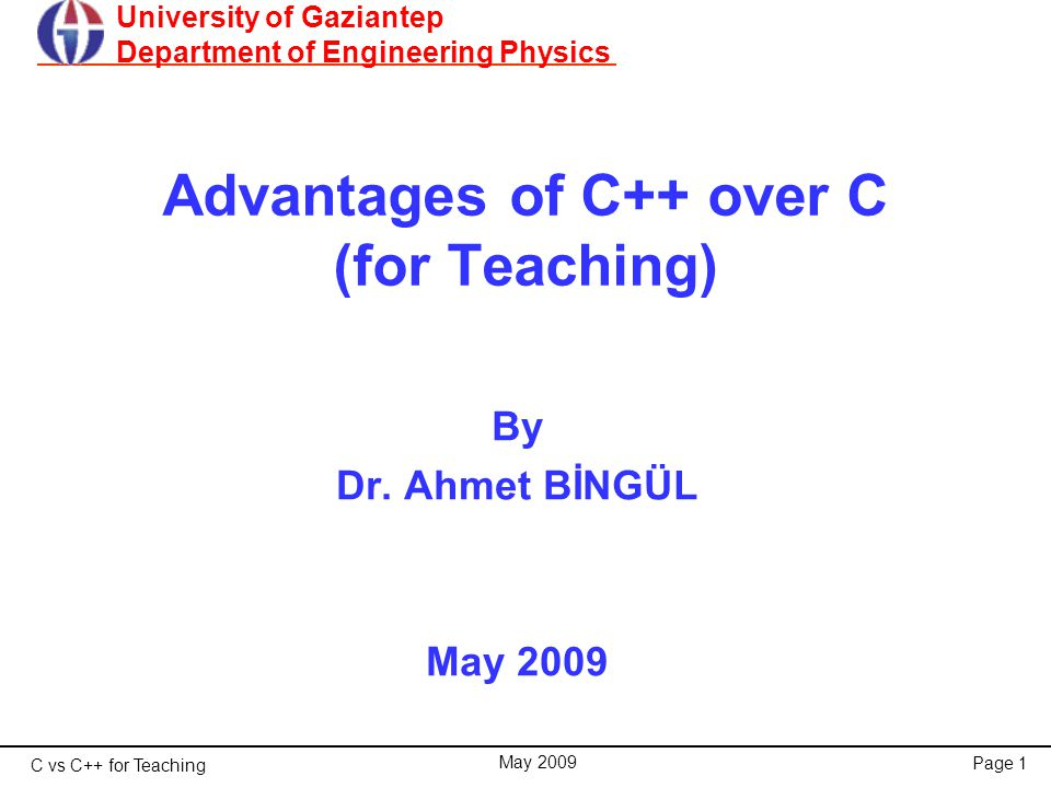 C vs C++ for Teaching May 2009 Page 1 Advantages of C++ over C (for Teaching) By Dr.