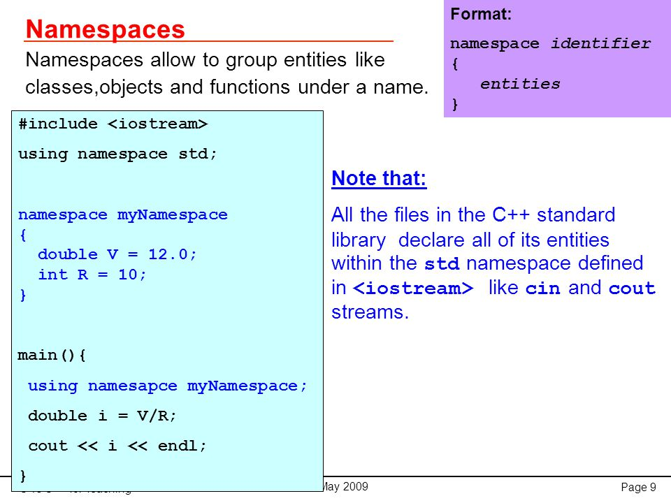 C vs C++ for Teaching May 2009 Page 40 File Management C++ provides the following classes to perform output and input of characters to/from files:  ofstream : Stream class to write on files  ifstream : Stream class to read from files  fstream : Stream class to both read and write from/to files.
