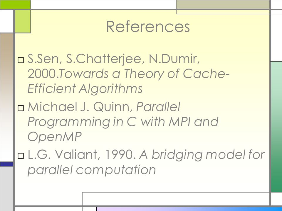 References □S.Sen, S.Chatterjee, N.Dumir, 2000.Towards a Theory of Cache- Efficient Algorithms □Michael J.
