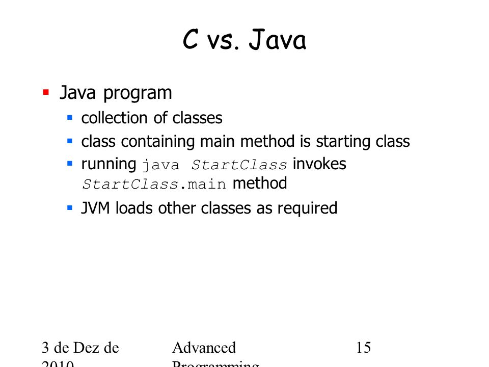 3 de Dez de 2010 Advanced Programming Spring 2002 15 C vs.