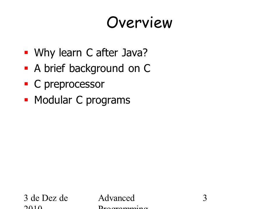 3 de Dez de 2010 Advanced Programming Spring 2002 3 Overview  Why learn C after Java.