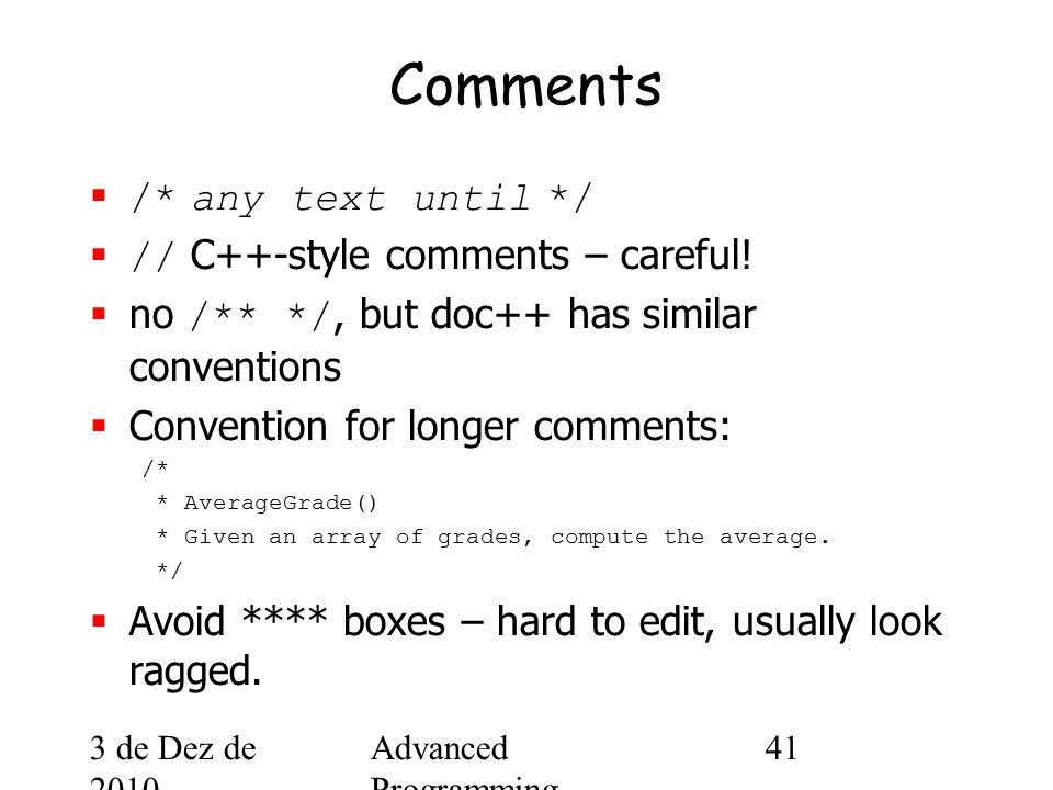 3 de Dez de 2010 Advanced Programming Spring 2002 41 Comments  /* any text until */  // C++-style comments – careful.