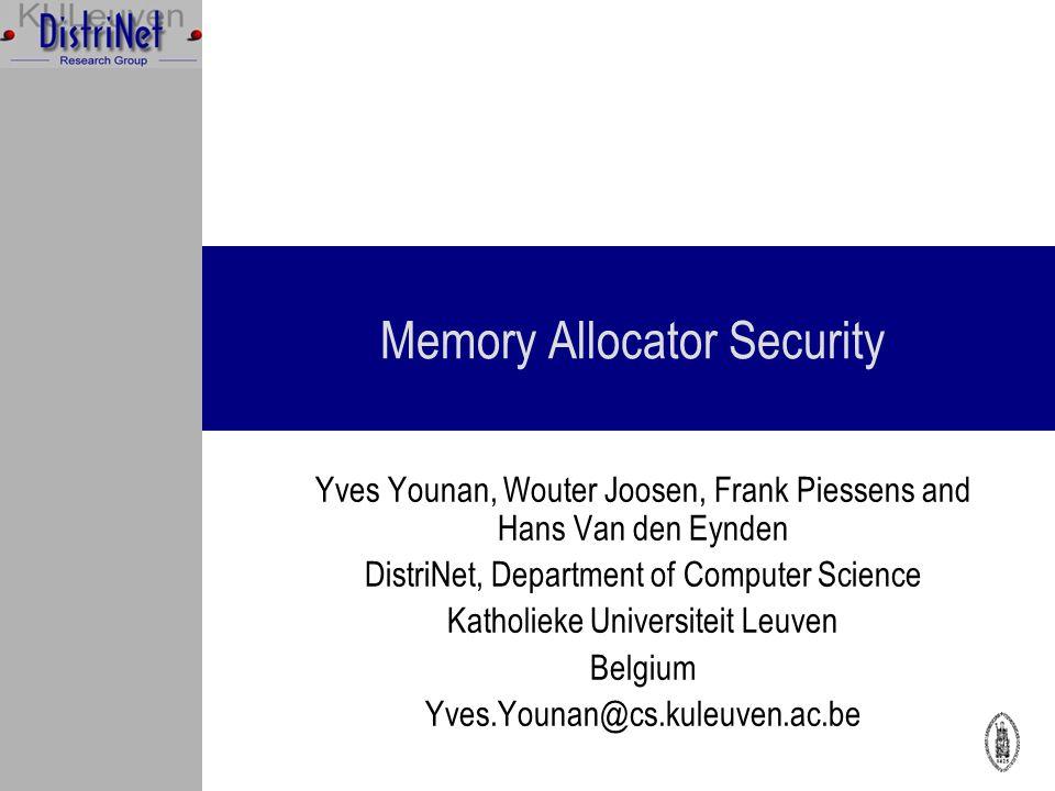 Memory Allocator Security Yves Younan, Wouter Joosen, Frank Piessens and Hans Van den Eynden DistriNet, Department of Computer Science Katholieke Universiteit Leuven Belgium Yves.Younan@cs.kuleuven.ac.be