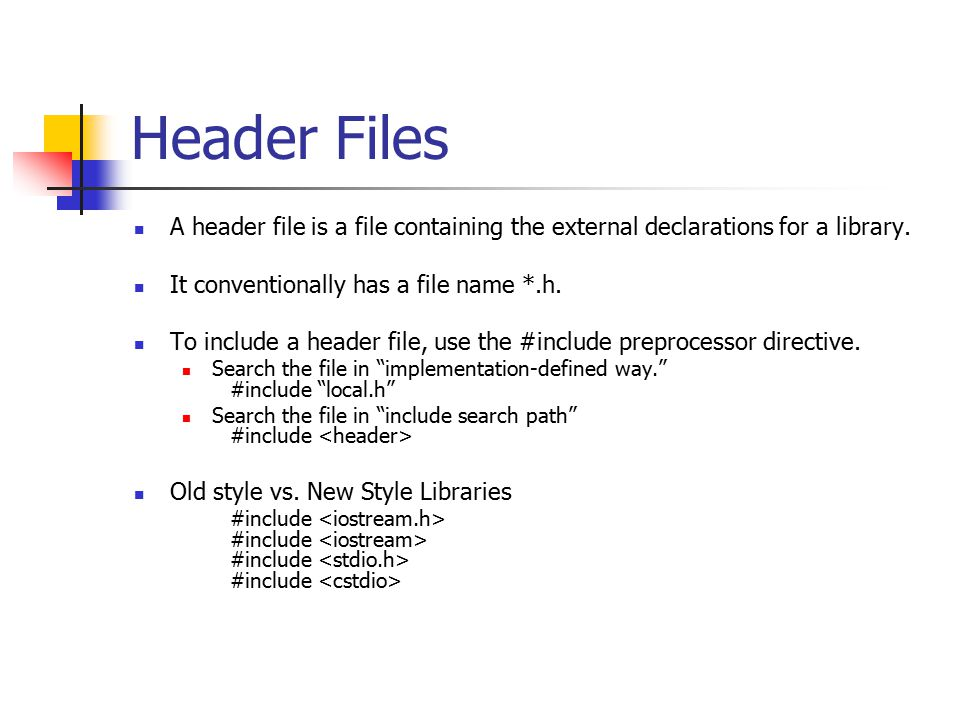 Header Files A header file is a file containing the external declarations for a library.