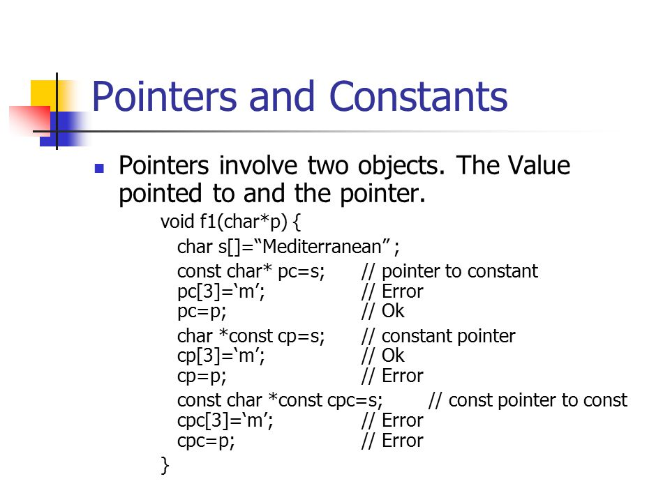 Pointers and Constants Pointers involve two objects.
