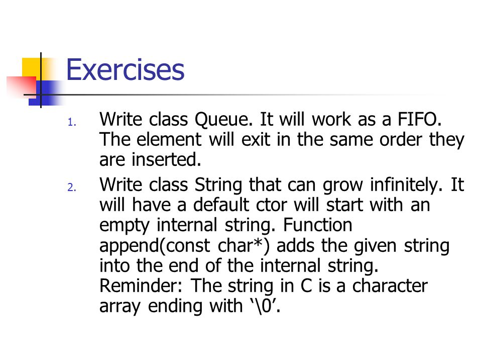Exercises 1. Write class Queue. It will work as a FIFO.