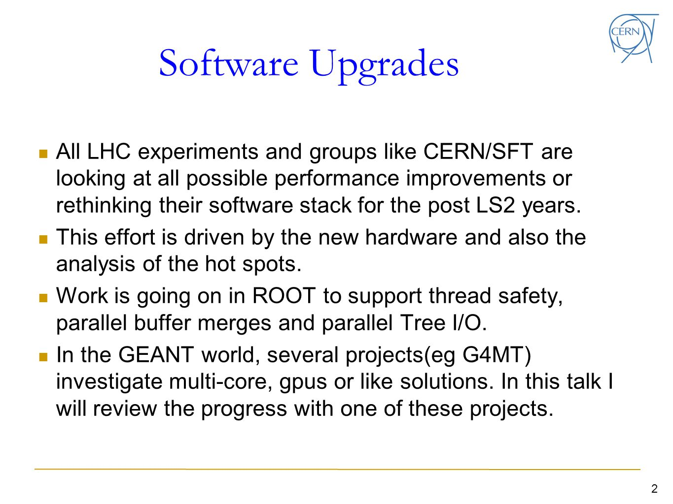 Software Upgrades All LHC experiments and groups like CERN/SFT are looking at all possible performance improvements or rethinking their software stack for the post LS2 years.