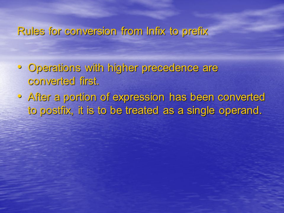 Rules for conversion from Infix to prefix Operations with higher precedence are converted first. Operations with higher precedence are converted first