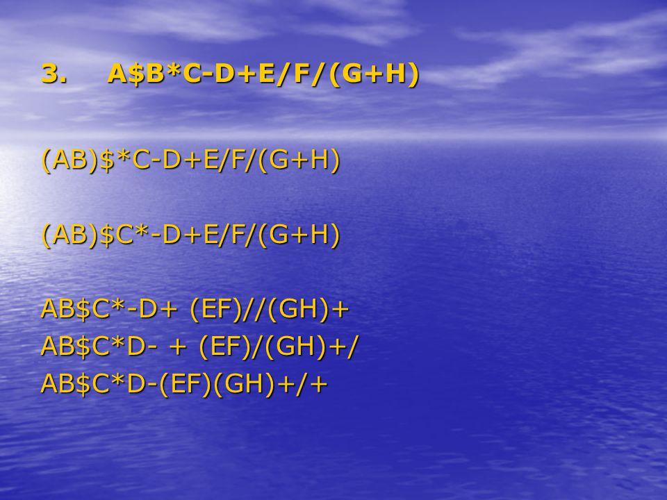 3.A$B*C-D+E/F/(G+H) (AB)$*C-D+E/F/(G+H)(AB)$C*-D+E/F/(G+H) AB$C*-D+ (EF)//(GH)+ AB$C*D- + (EF)/(GH)+/ AB$C*D-(EF)(GH)+/+