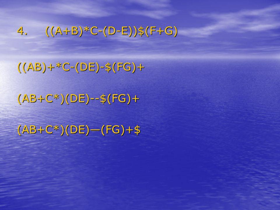 4.((A+B)*C-(D-E))$(F+G) ((AB)+*C-(DE)-$(FG)+(AB+C*)(DE)--$(FG)+(AB+C*)(DE)—(FG)+$