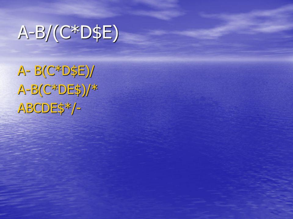A-B/(C*D$E) A- B(C*D$E)/ A-B(C*DE$)/*ABCDE$*/-