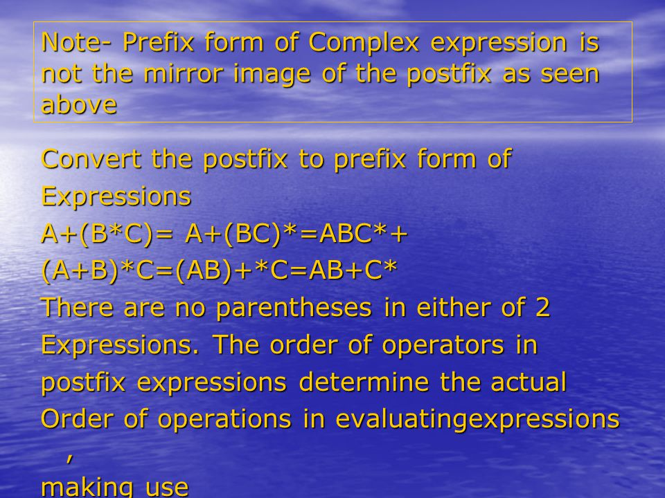 Note- Prefix form of Complex expression is not the mirror image of the postfix as seen above Convert the postfix to prefix form of Expressions A+(B*C)