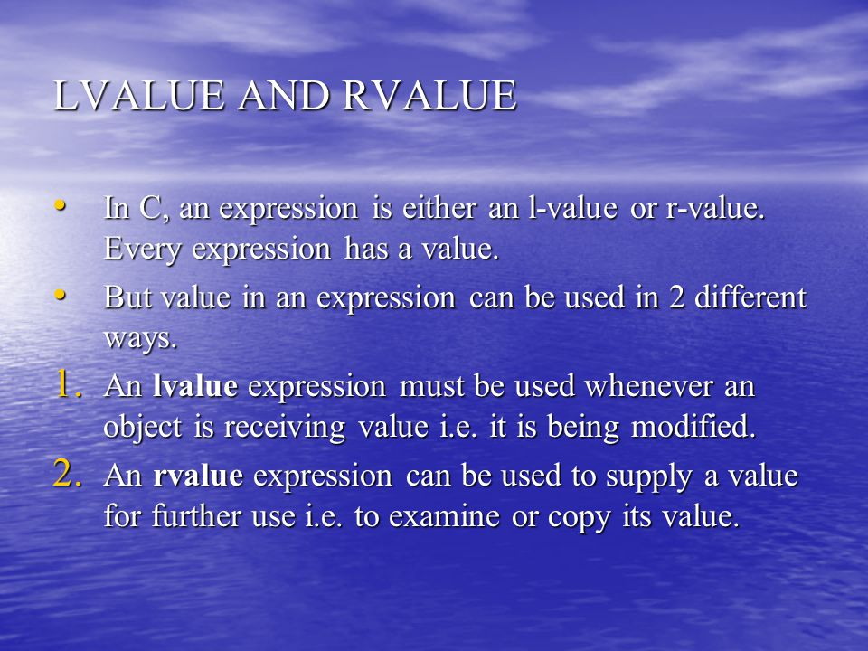 LVALUE AND RVALUE In C, an expression is either an l-value or r-value. Every expression has a value. In C, an expression is either an l-value or r-val