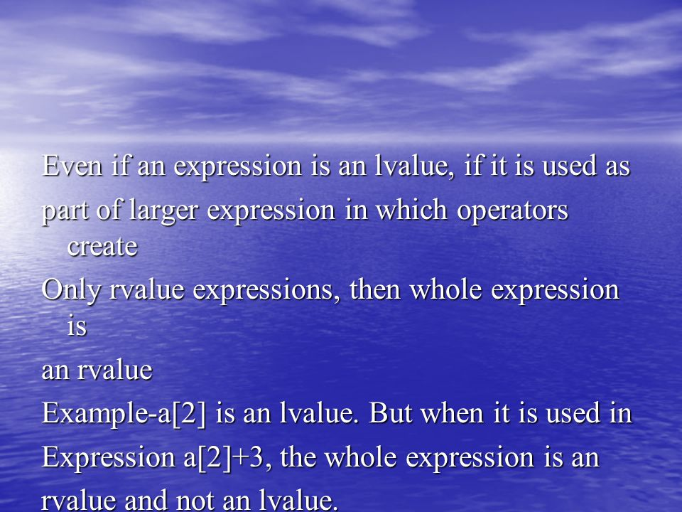 Even if an expression is an lvalue, if it is used as part of larger expression in which operators create Only rvalue expressions, then whole expressio