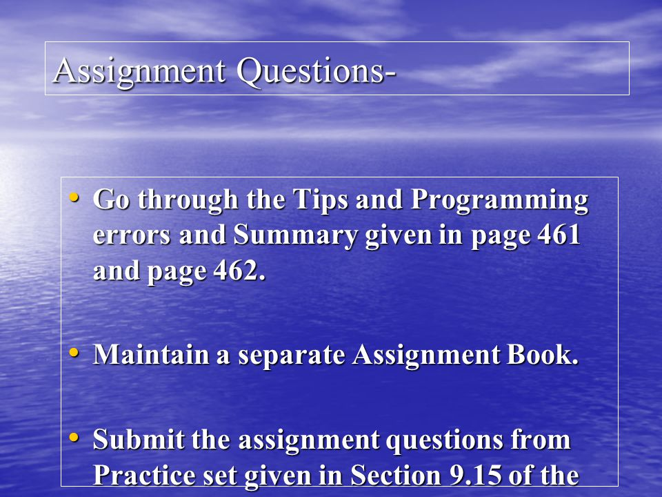 Assignment Questions- Go through the Tips and Programming errors and Summary given in page 461 and page 462.