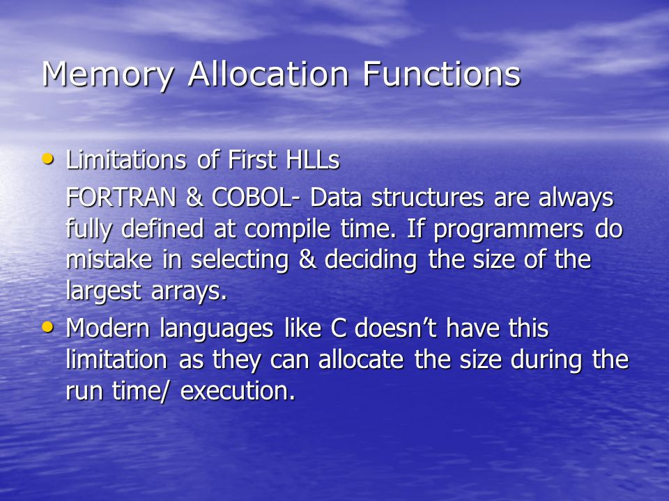 Memory Allocation Functions Limitations of First HLLs Limitations of First HLLs FORTRAN & COBOL- Data structures are always fully defined at compile t
