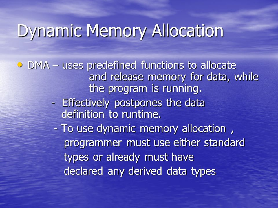 Dynamic Memory Allocation DMA – uses predefined functions to allocate and release memory for data, while the program is running. DMA – uses predefined
