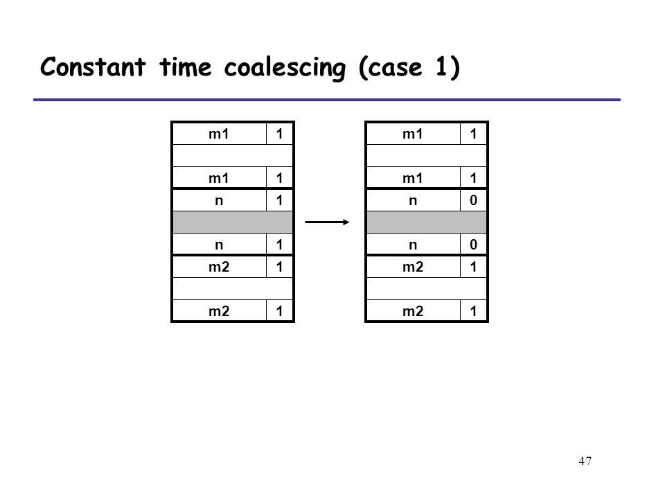 47 m11 1 n1 n1 m21 1 m11 1 n0 n0 m21 1 Constant time coalescing (case 1)