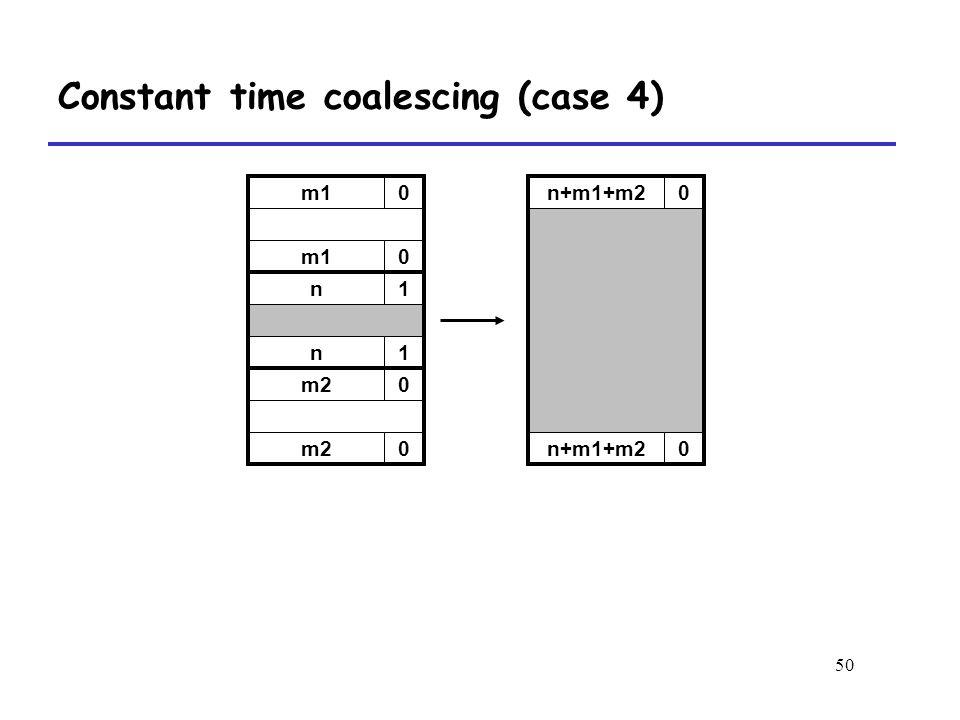 50 m10 0 n1 n1 m20 0 n+m1+m20 0 Constant time coalescing (case 4)