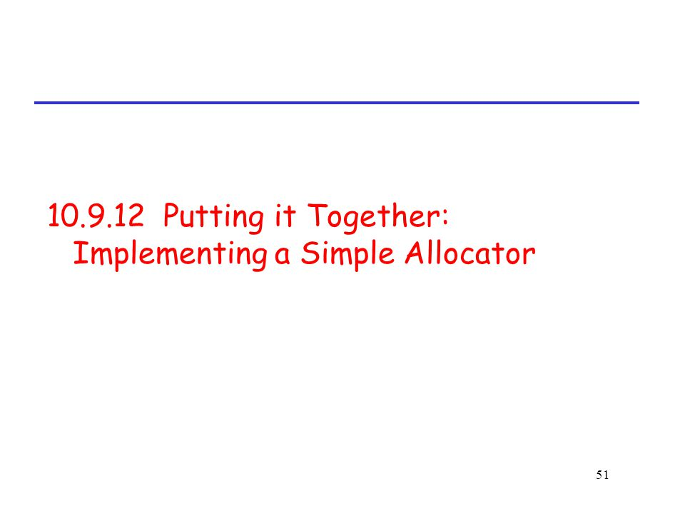 51 10.9.12 Putting it Together: Implementing a Simple Allocator