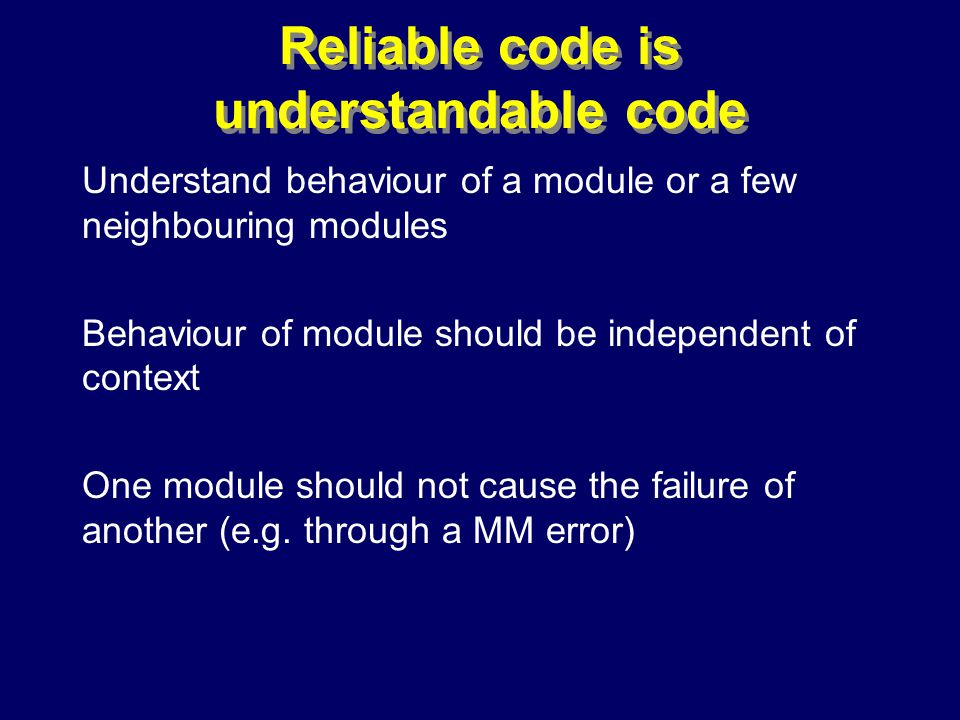 © Richard Jones, Eric Jul, 1999-2000OOPSLA 2000 Tutorial: Garbage Collection41 Reliable code is understandable code Understand behaviour of a module or a few neighbouring modules Behaviour of module should be independent of context One module should not cause the failure of another (e.g.
