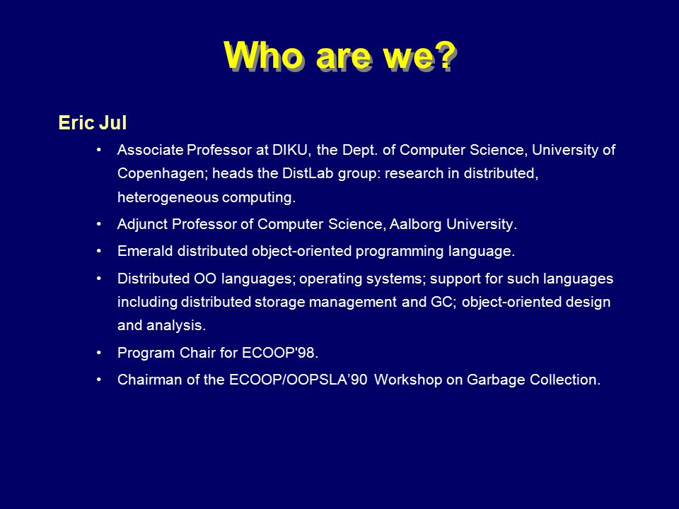 © Richard Jones, Eric Jul, 1999-2000OOPSLA 2000 Tutorial: Garbage Collection5 Who are we.