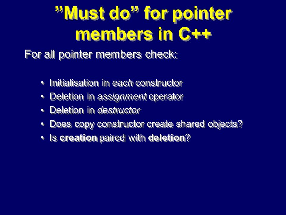 © Richard Jones, Eric Jul, 1999-2000OOPSLA 2000 Tutorial: Garbage Collection84 Must do for pointer members in C++ For all pointer members check: Initialisation in each constructor Deletion in assignment operator Deletion in destructor Does copy constructor create shared objects.
