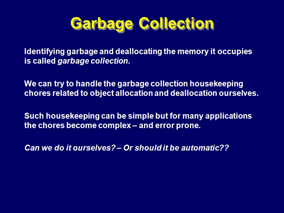 © Richard Jones, Eric Jul, 1999-2000OOPSLA 2000 Tutorial: Garbage Collection9 Garbage Collection Identifying garbage and deallocating the memory it occupies is called garbage collection.