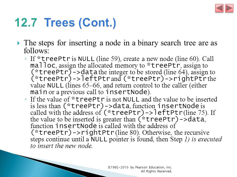  The steps for inserting a node in a binary search tree are as follows: ◦ If *treePtr is NULL (line 59), create a new node (line 60).