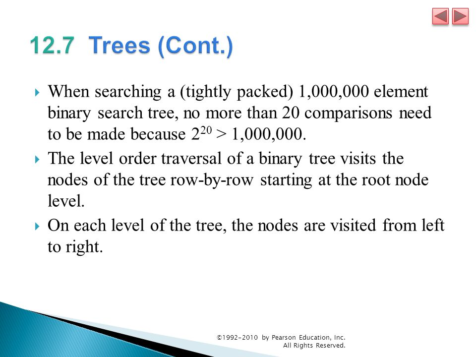  When searching a (tightly packed) 1,000,000 element binary search tree, no more than 20 comparisons need to be made because 2 20 > 1,000,000.