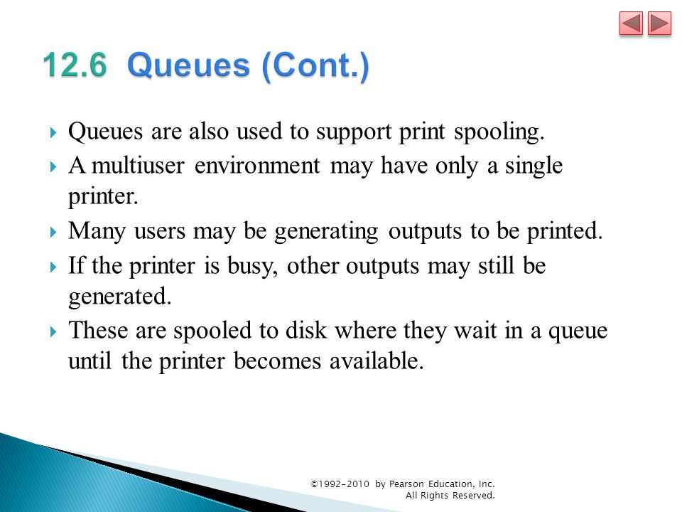  Queues are also used to support print spooling.