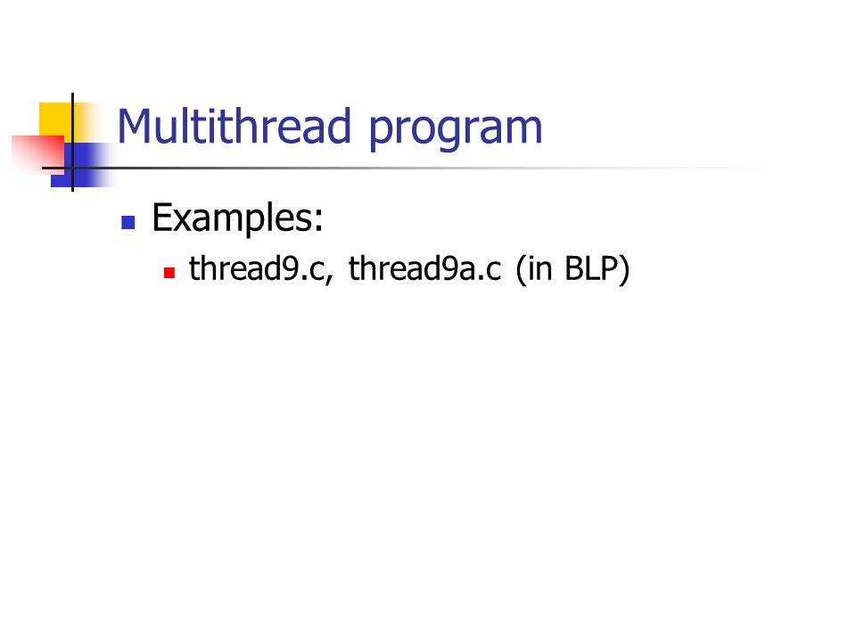 Multithread program Examples: thread9.c, thread9a.c (in BLP)