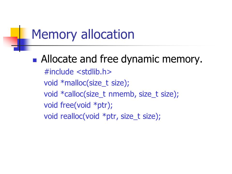 Memory allocation Allocate and free dynamic memory.