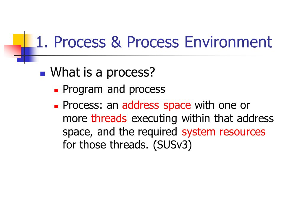 1. Process & Process Environment What is a process.