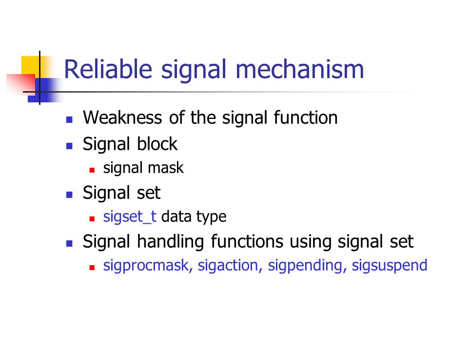 Reliable signal mechanism Weakness of the signal function Signal block signal mask Signal set sigset_t data type Signal handling functions using signa